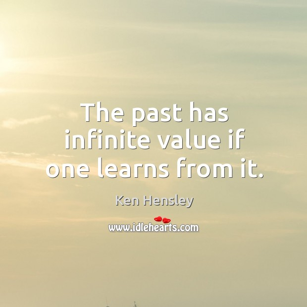 The past has infinite value if one learns from it. Image