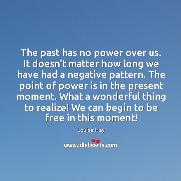 Image, The past has no power over us. It doesn't matter how long