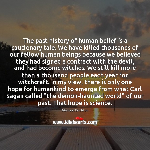 The past history of human belief is a cautionary tale. We have Image