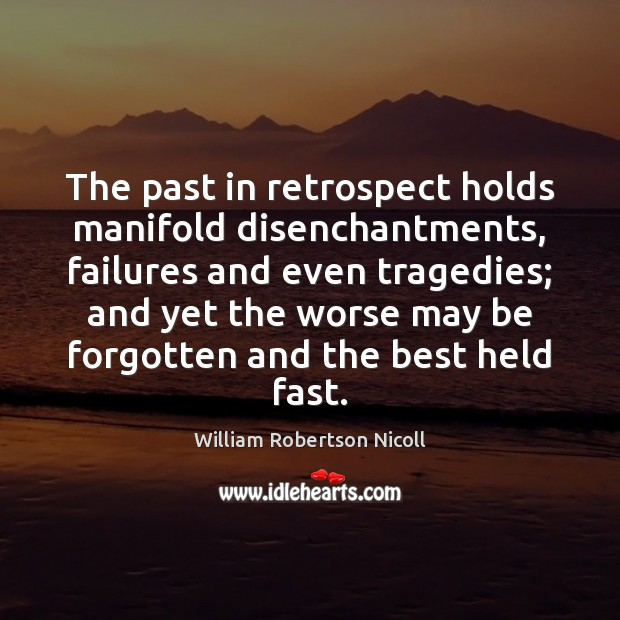 The past in retrospect holds manifold disenchantments, failures and even tragedies; and Image
