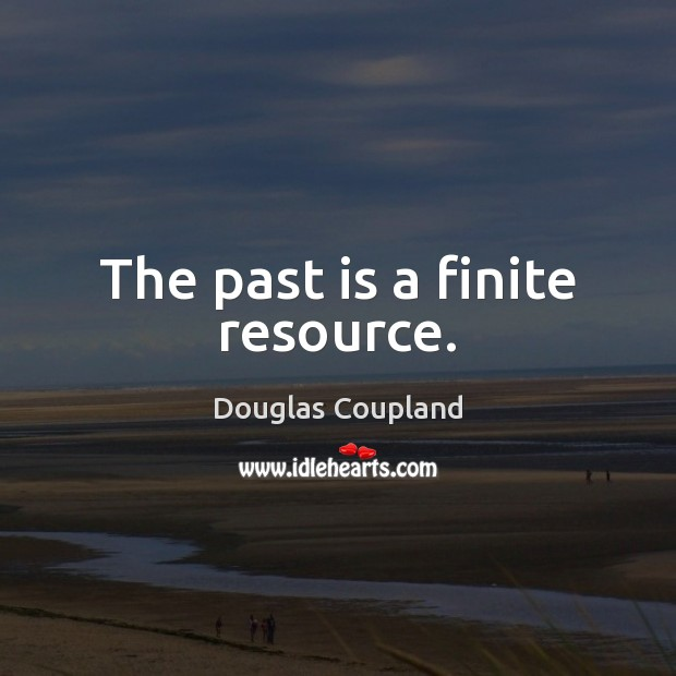 Image, The past is a finite resource.
