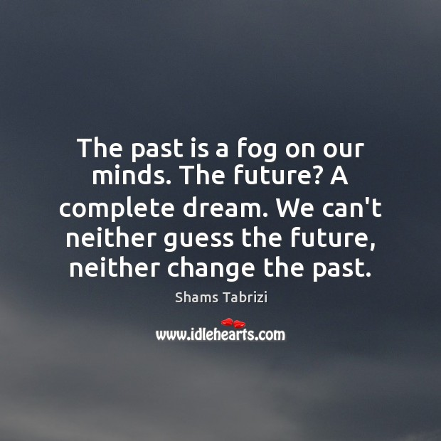 Image, The past is a fog on our minds. The future? A complete