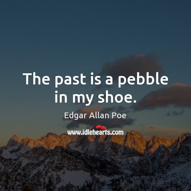 Image, The past is a pebble in my shoe.