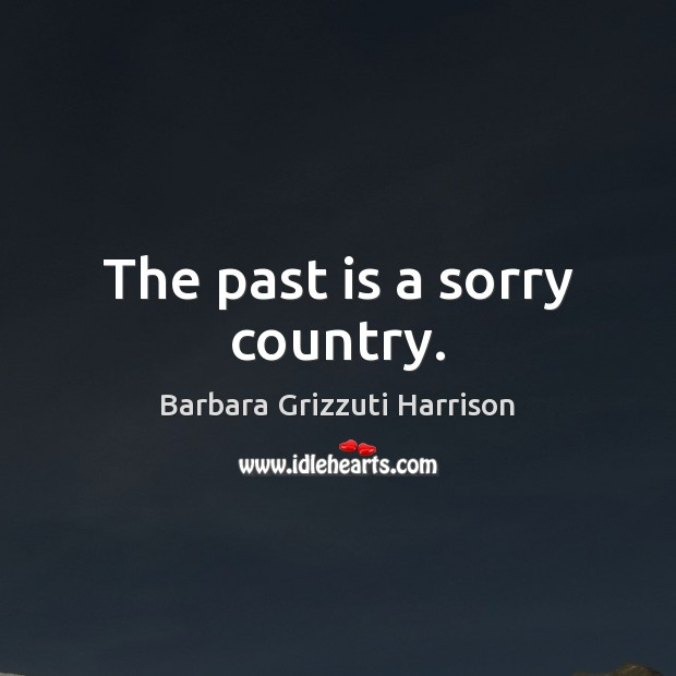 The past is a sorry country. Past Quotes Image