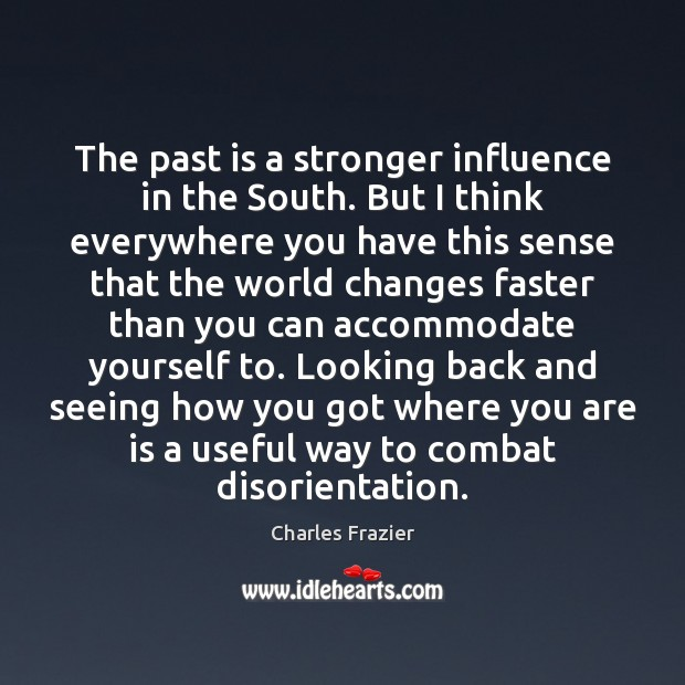 The past is a stronger influence in the South. But I think Charles Frazier Picture Quote