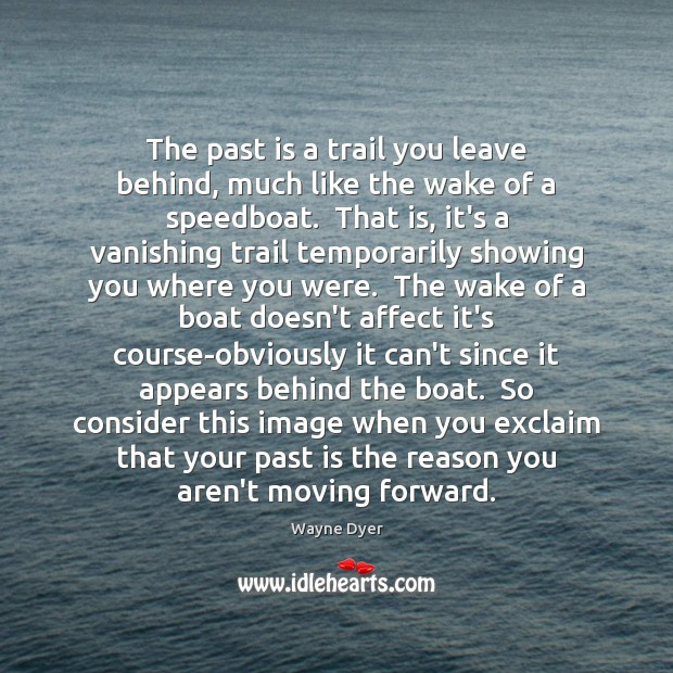 Image, The past is a trail you leave behind, much like the wake