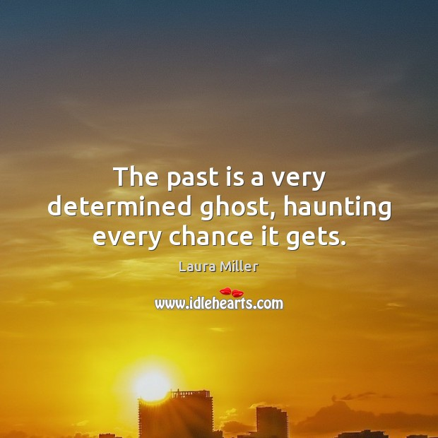 The past is a very determined ghost, haunting every chance it gets. Past Quotes Image