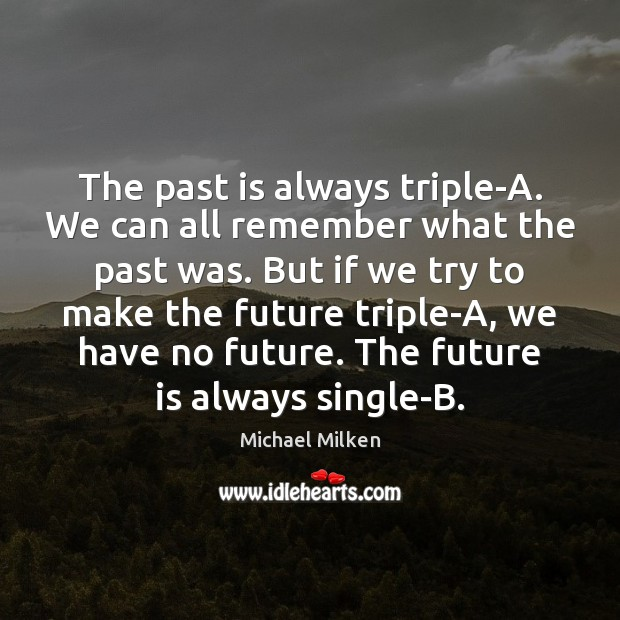 The past is always triple-A. We can all remember what the past Past Quotes Image