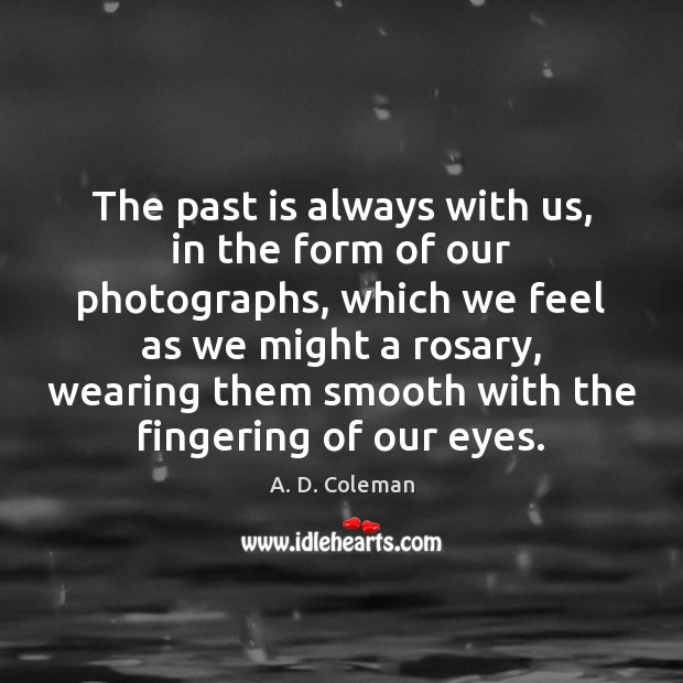 Image, The past is always with us, in the form of our photographs,