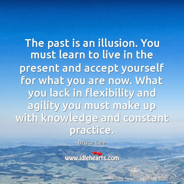 The past is an illusion. You must learn to live in the Image