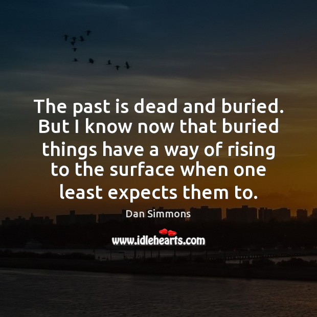 The past is dead and buried. But I know now that buried Past Quotes Image