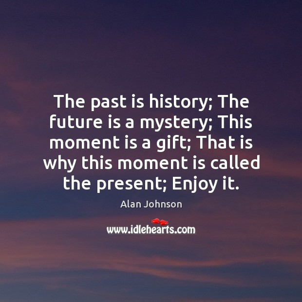 Image, The past is history; The future is a mystery; This moment is