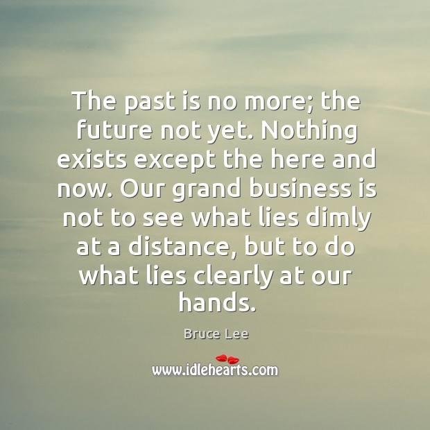 The past is no more; the future not yet. Nothing exists except Image