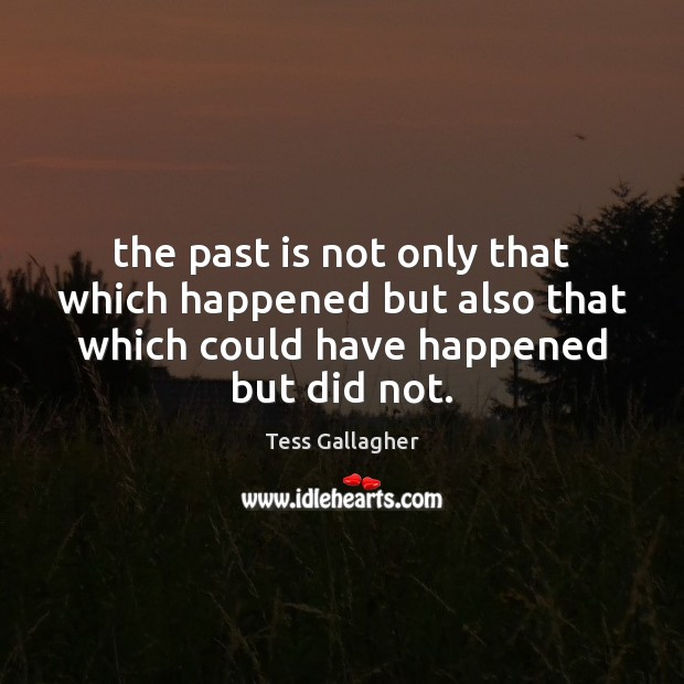 The past is not only that which happened but also that which Past Quotes Image