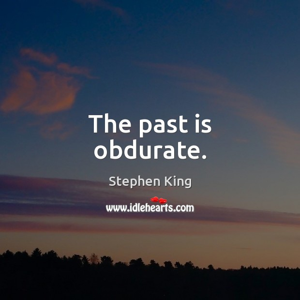 Image, The past is obdurate.