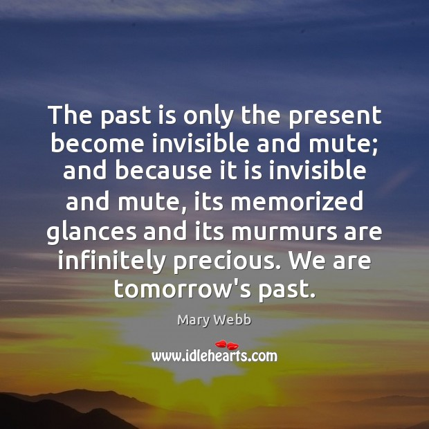 The past is only the present become invisible and mute; and because Past Quotes Image