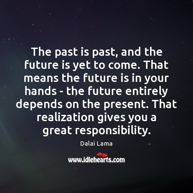 The past is past, and the future is yet to come. That Image