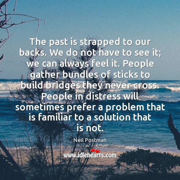 The past is strapped to our backs. We do not have to Past Quotes Image