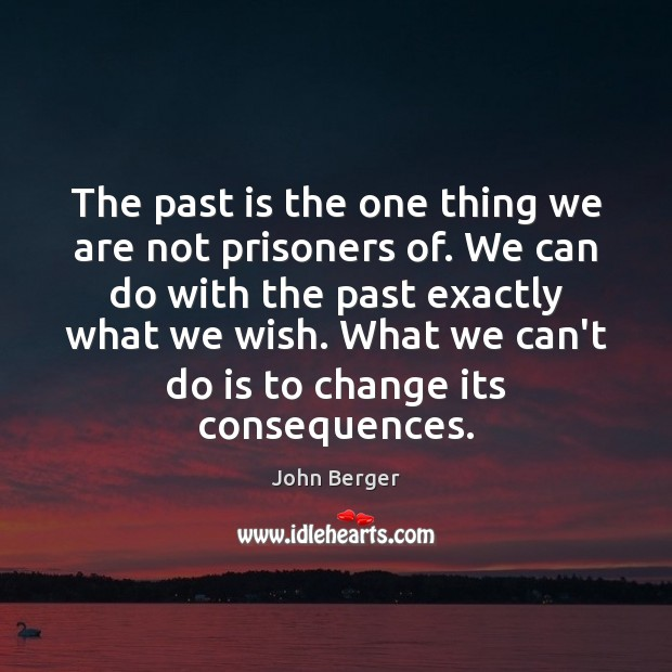 Image, The past is the one thing we are not prisoners of. We