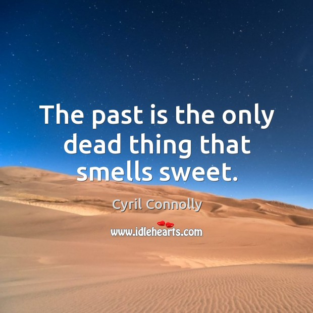 Image, The past is the only dead thing that smells sweet.