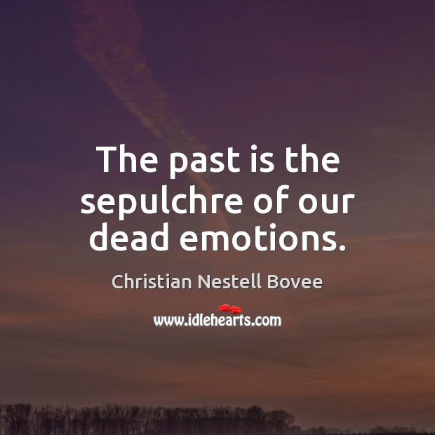 The past is the sepulchre of our dead emotions. Past Quotes Image