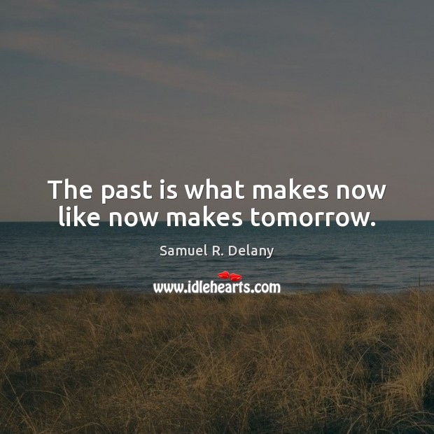 The past is what makes now like now makes tomorrow. Past Quotes Image