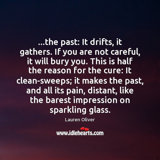 …the past: It drifts, it gathers. If you are not careful, it Lauren Oliver Picture Quote