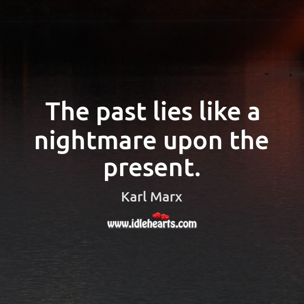 The past lies like a nightmare upon the present. Image