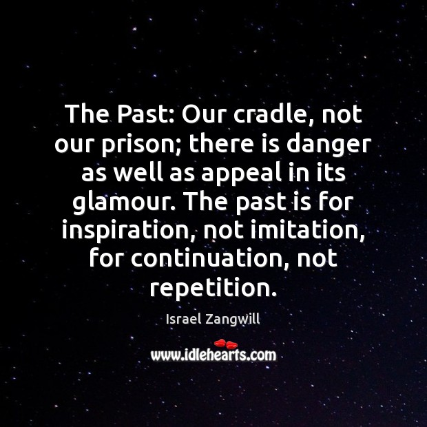 Image, The Past: Our cradle, not our prison; there is danger as well