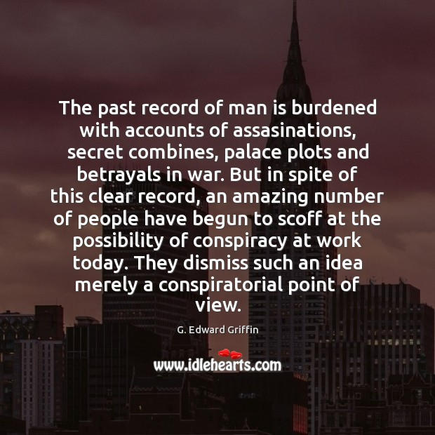 The past record of man is burdened with accounts of assasinations, secret G. Edward Griffin Picture Quote