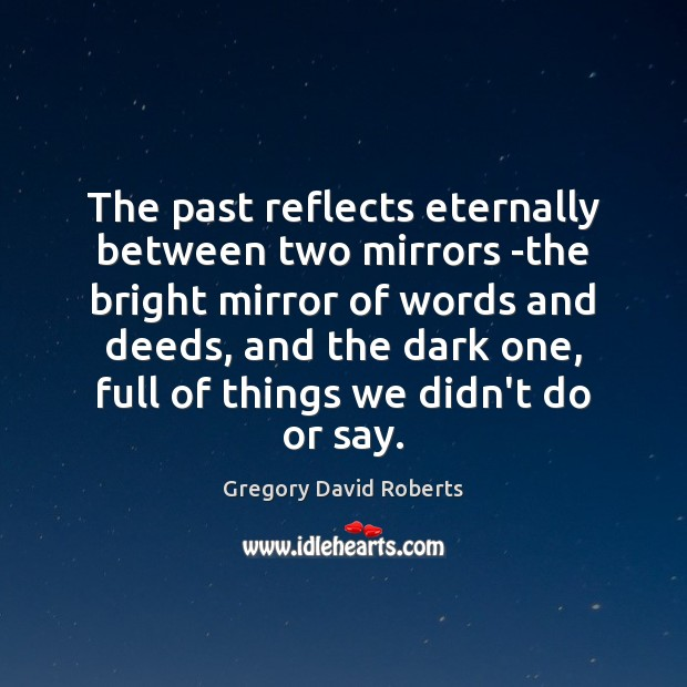 The past reflects eternally between two mirrors -the bright mirror of words Gregory David Roberts Picture Quote