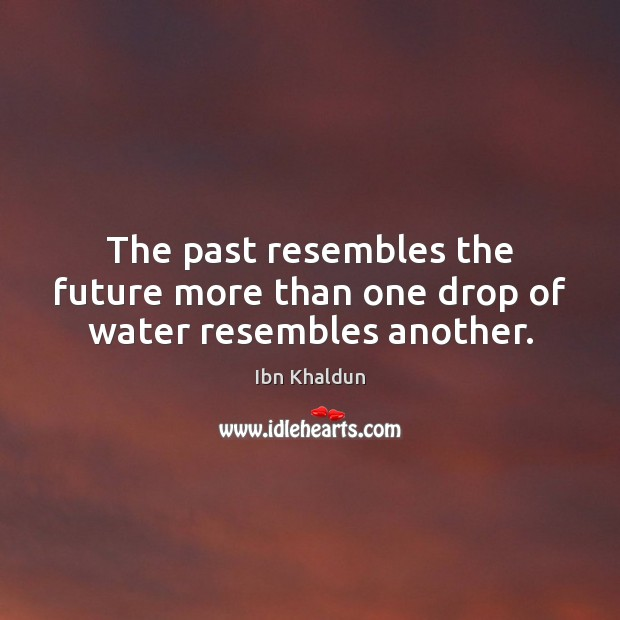The past resembles the future more than one drop of water resembles another. Image