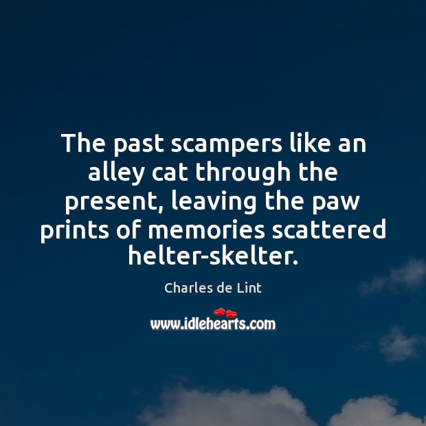 Image, The past scampers like an alley cat through the present, leaving the