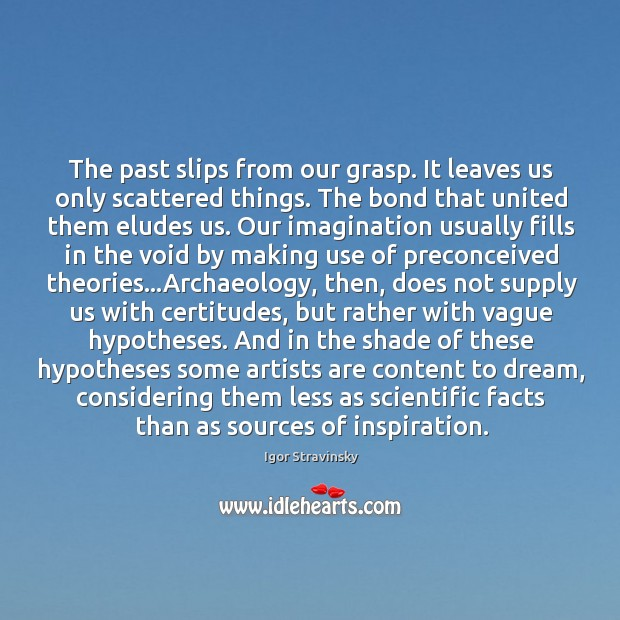 The past slips from our grasp. It leaves us only scattered things. Igor Stravinsky Picture Quote