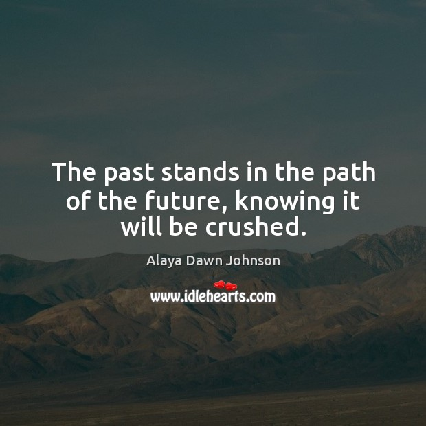 The past stands in the path of the future, knowing it will be crushed. Image