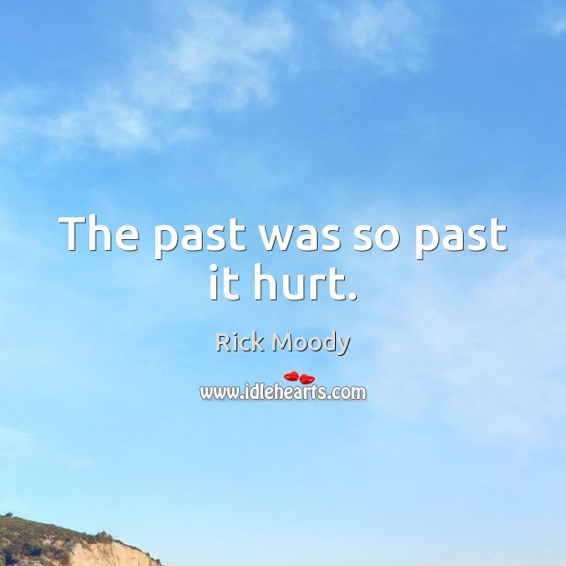 The past was so past it hurt. Rick Moody Picture Quote