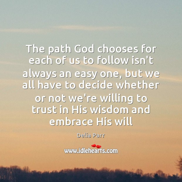 The path God chooses for each of us to follow isn't always Image