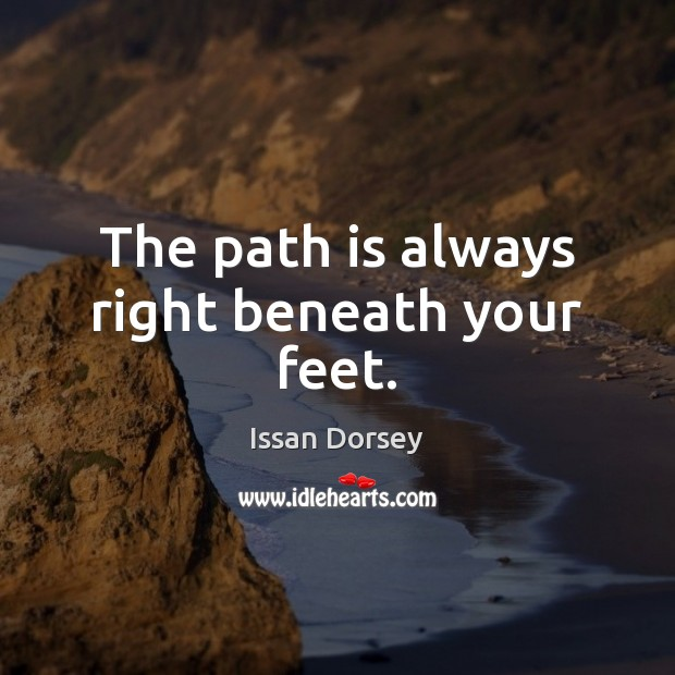 The path is always right beneath your feet. Image