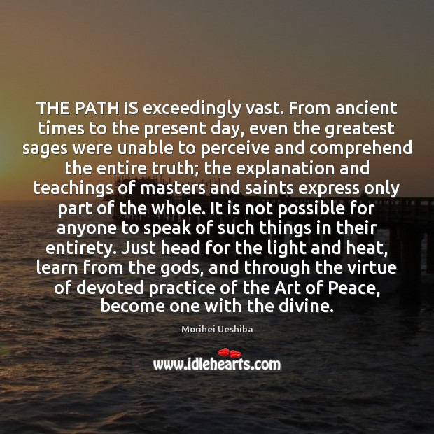 THE PATH IS exceedingly vast. From ancient times to the present day, Morihei Ueshiba Picture Quote