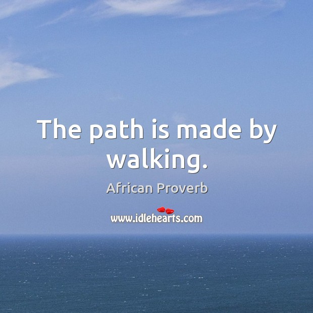Image, The path is made by walking.