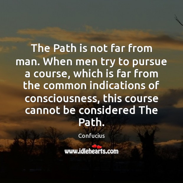 Image, The Path is not far from man. When men try to pursue