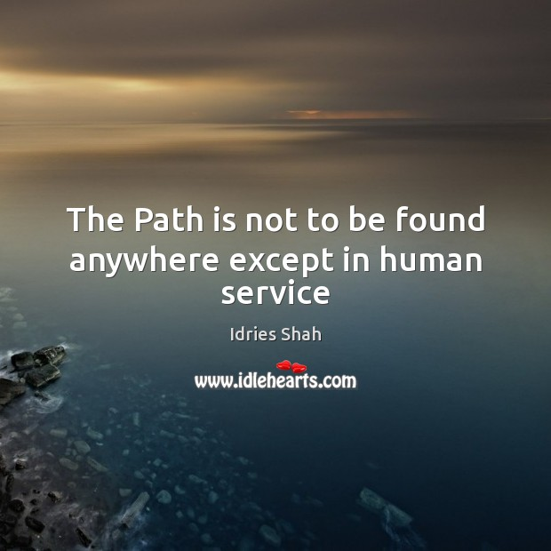 The Path is not to be found anywhere except in human service Image