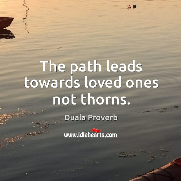 The path leads towards loved ones not thorns. Duala Proverbs Image