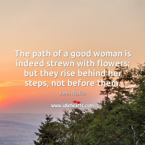 Image, The path of a good woman is indeed strewn with flowers