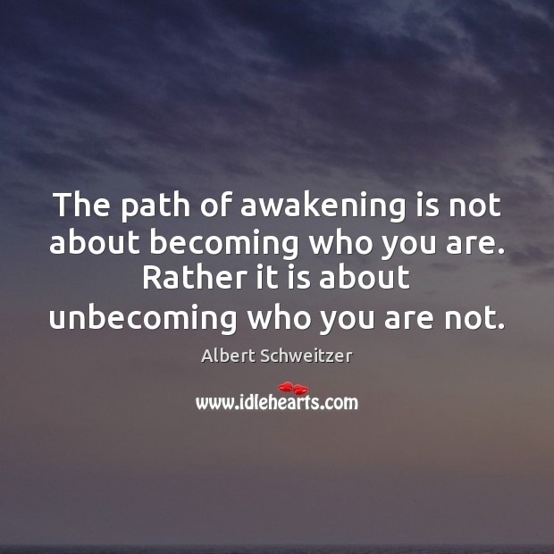 Image, The path of awakening is not about becoming who you are. Rather