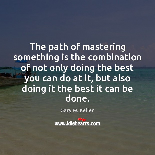 Image, The path of mastering something is the combination of not only doing