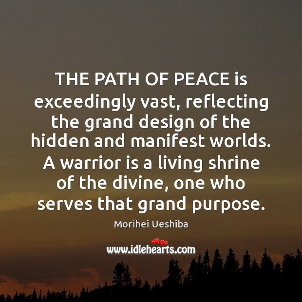 THE PATH OF PEACE is exceedingly vast, reflecting the grand design of Design Quotes Image