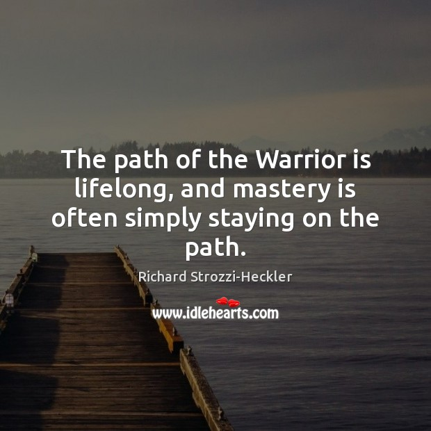 Image, The path of the Warrior is lifelong, and mastery is often simply staying on the path.