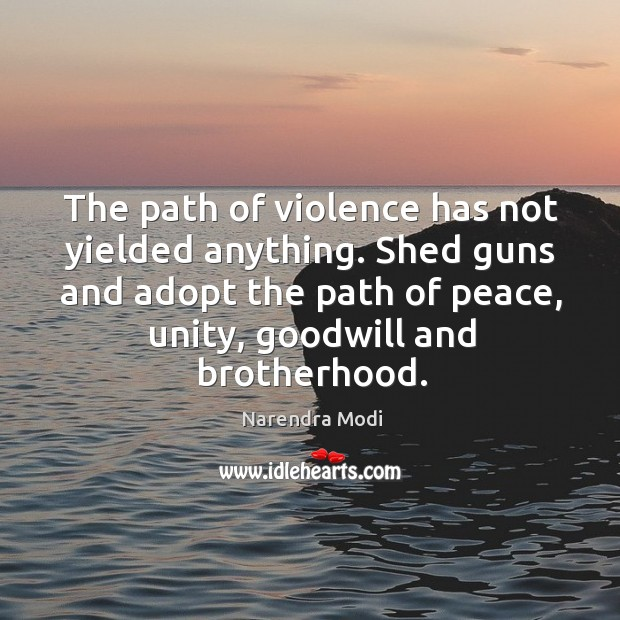 Image, The path of violence has not yielded anything. Shed guns and adopt