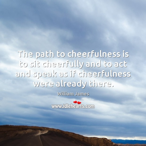 The path to cheerfulness is to sit cheerfully and to act and Image